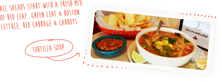tortilla soup. All salads start with a fresh mix of red leaf, green leaf and Boston lettuce, red cabbage and carrots.